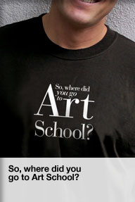 So, where did you go to art school t-shirt