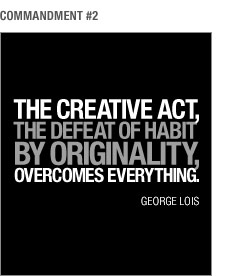 The creative act, the defeat of habit by originality overcomes everything.  George Lois.
