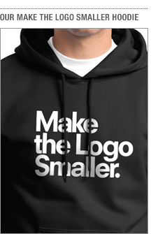 Make the Logo Smaller Hoodie on Sale!